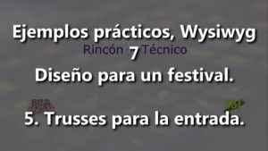 Ejemplos prácticos, Wysiwyg 7 Diseño para un festival. 5 Trusses para la entrada.