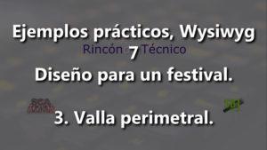 Ejemplos prácticos Wysiwyg 7 Diseño para un festival 3 Valla perimetral.