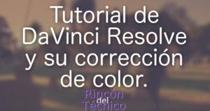 Tutorial de DaVinci Resolve y su corrección de color.