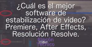 ¿Cuál es el mejor software de estabilización de video? Premiere, After Effects, Resolución Resolve.