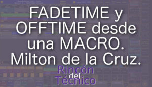FADETIME y OFFTIME desde una MACRO. Milton de la Cruz.