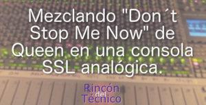 """Mezclando """"Don´t Stop Me Now"""" de Queen en una consola SSL analógica."""