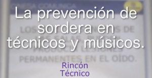 La prevención de sordera en técnicos y músicos.