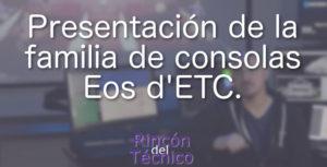 Presentación de la familia de consolas Eos de ETC.