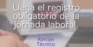 Llega el registro obligatorio de la jornada laboral.