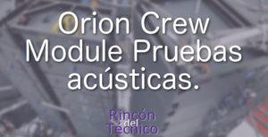 Orion Crew Module Pruebas acústicas.
