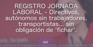 REGISTRO JORNADA LABORAL - Directivos, autónomos sin trabajadores, transportistas... sin obligación de 'fichar'.