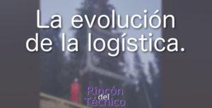 La evolución de la logística.
