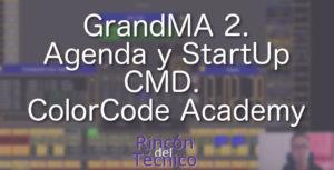 GrandMA 2. Agenda y StartUp CMD.
