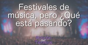 Festivales de música, pero ¿Qué está pasando?