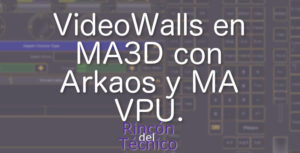 VideoWalls en MA3D con Arkaos y MA VPU.