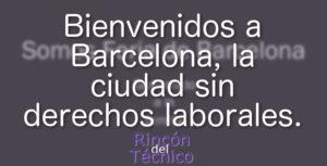 Bienvenidos a Barcelona, la ciudad sin derechos laborales.