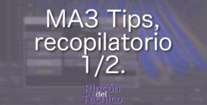 MA3 Tips, recopilatorio 1/2.
