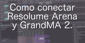 Como conectar Resolume Arena y GrandMA 2.