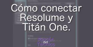 Cómo conectar Resolume y Titán One.