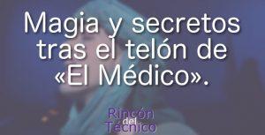 Magia y secretos tras el telón de «El Médico».